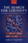 GIAQUINTO: The Search for Certainty: A Philosophical Account of Foundations of Mathematics